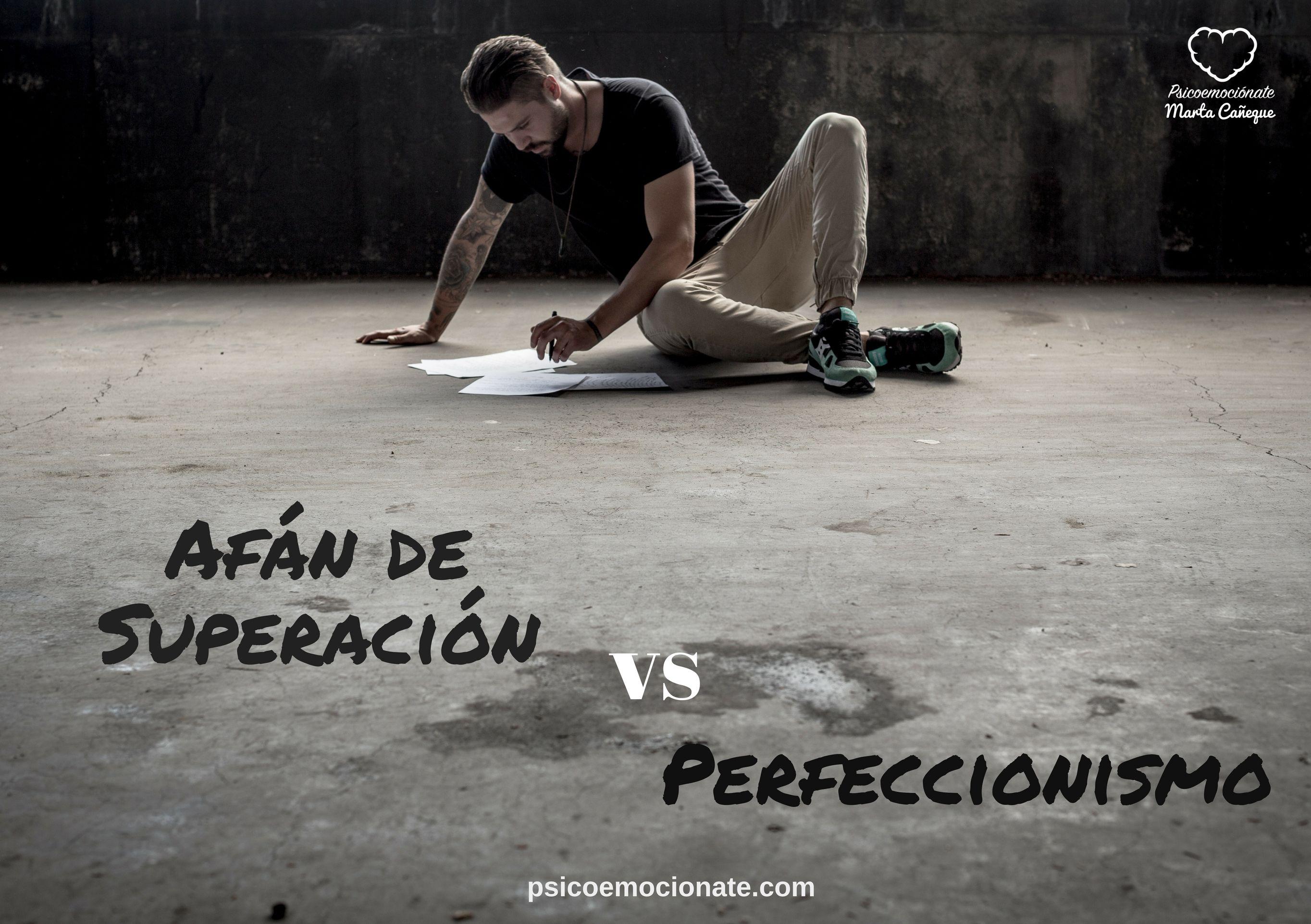 Afán de Superación Perfeccionismo Psicoemociónate